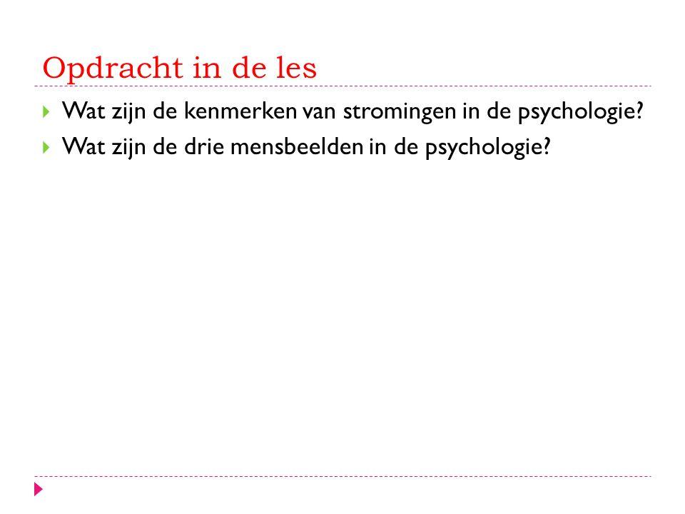 Opdracht in de les Wat zijn de kenmerken van stromingen in de psychologie.