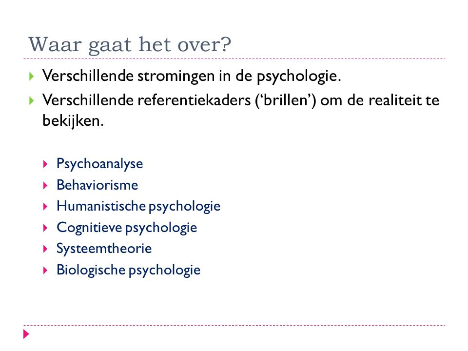 Waar gaat het over Verschillende stromingen in de psychologie.