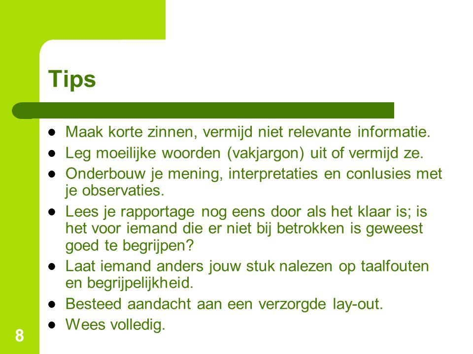 Tips Maak korte zinnen, vermijd niet relevante informatie.