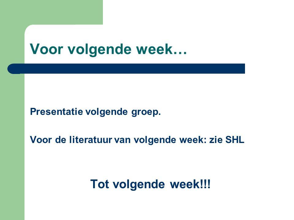 Voor volgende week… Tot volgende week!!! Presentatie volgende groep.