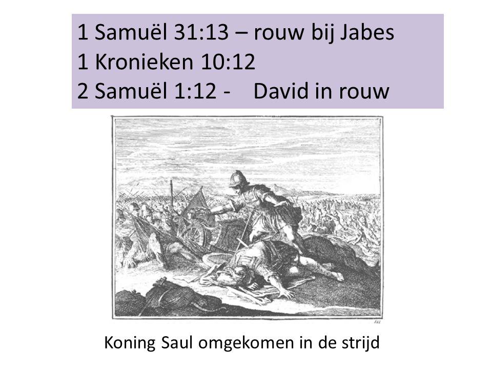 1 Samuël 31:13 – rouw bij Jabes 1 Kronieken 10:12