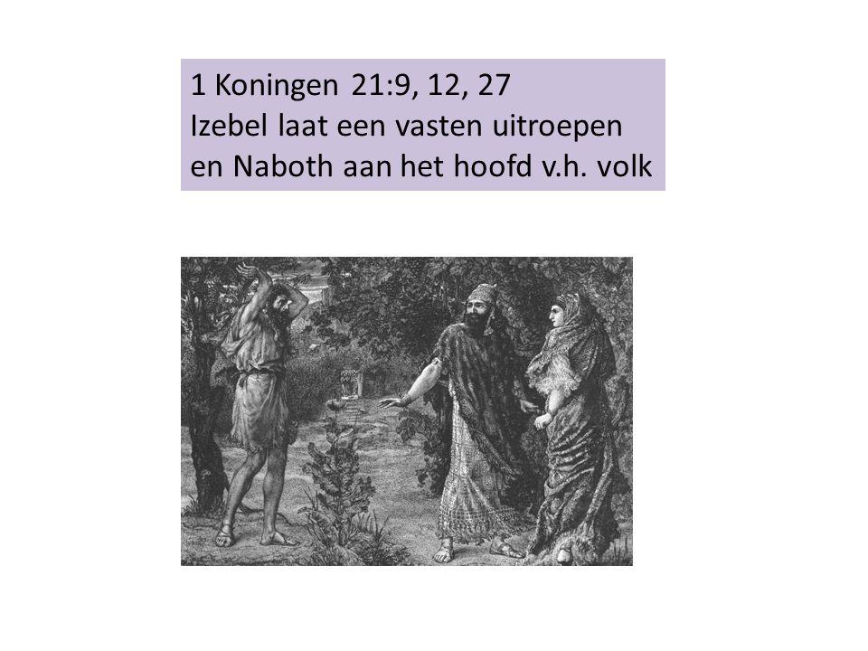 1 Koningen 21:9, 12, 27 Izebel laat een vasten uitroepen
