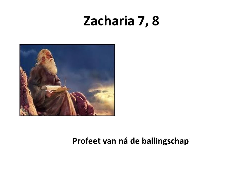 Zacharia 7, 8 Profeet van ná de ballingschap