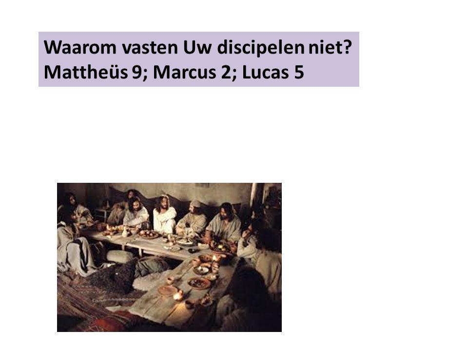 Waarom vasten Uw discipelen niet Mattheüs 9; Marcus 2; Lucas 5