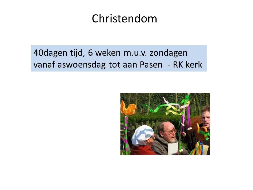 Christendom 40dagen tijd, 6 weken m.u.v. zondagen vanaf aswoensdag tot aan Pasen - RK kerk