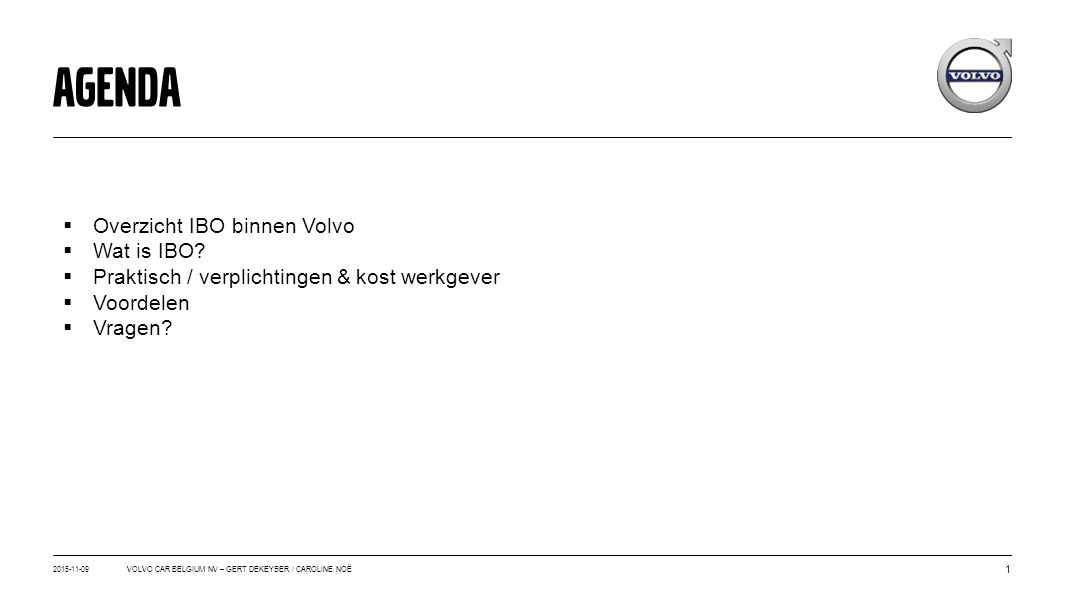 AGENDA Overzicht IBO binnen Volvo Wat is IBO
