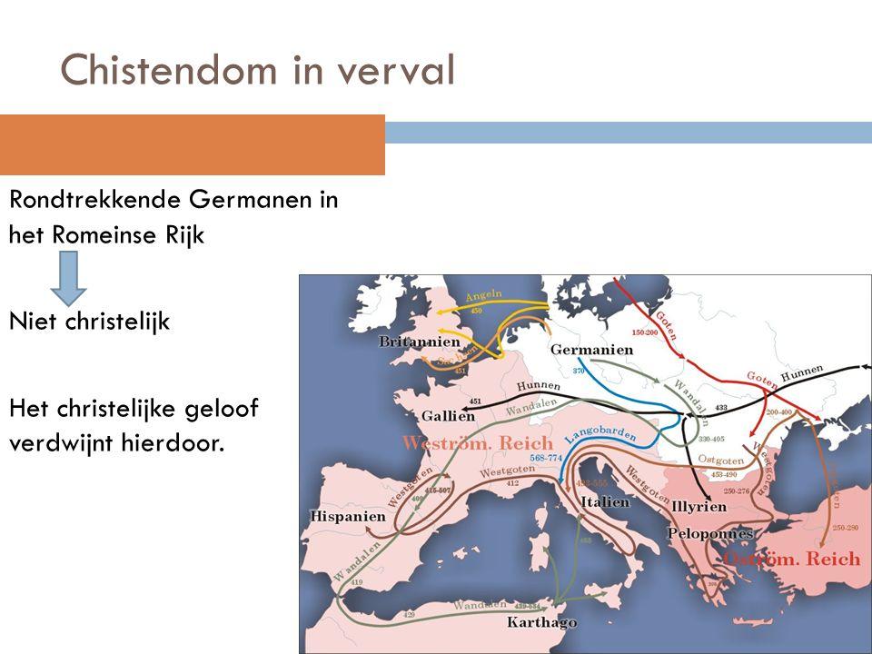 Chistendom in verval Rondtrekkende Germanen in het Romeinse Rijk Niet christelijk Het christelijke geloof verdwijnt hierdoor.