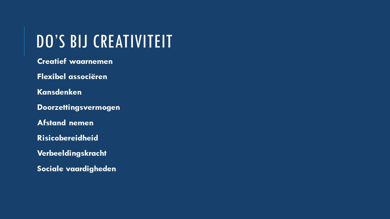 Do's bij creativiteit Creatief waarnemen Flexibel associëren