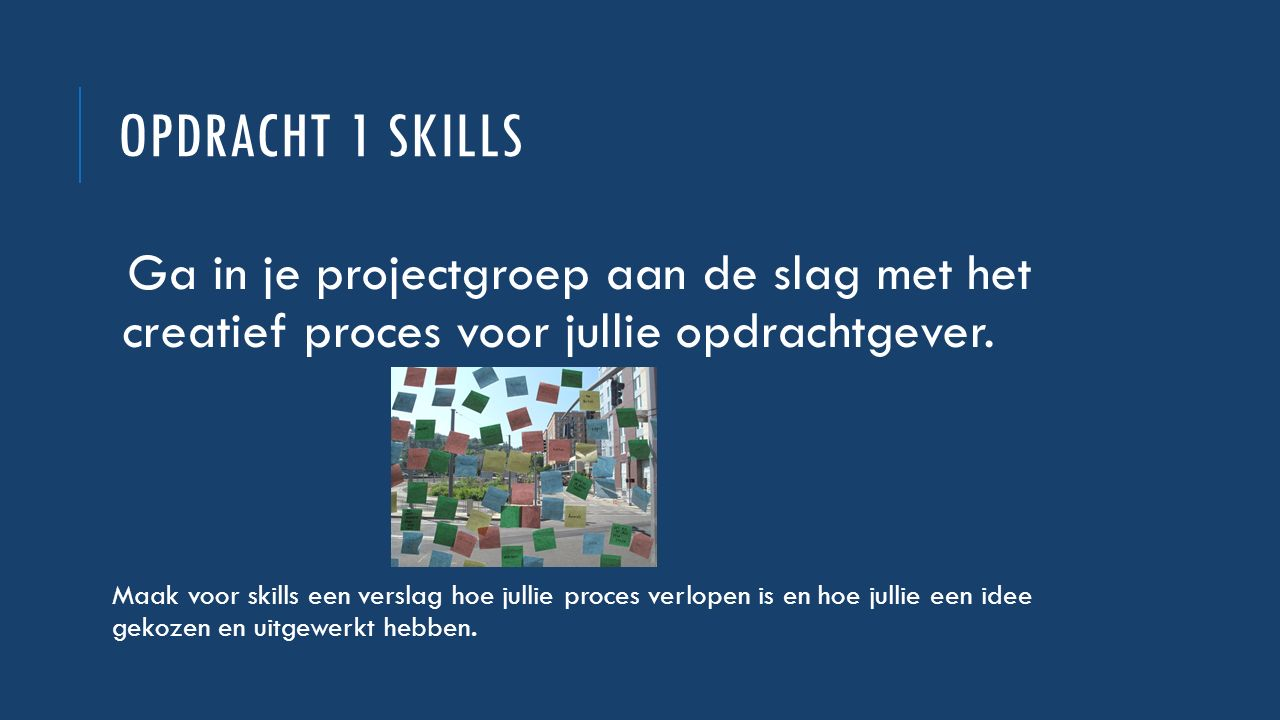 Opdracht 1 Skills Ga in je projectgroep aan de slag met het creatief proces voor jullie opdrachtgever.