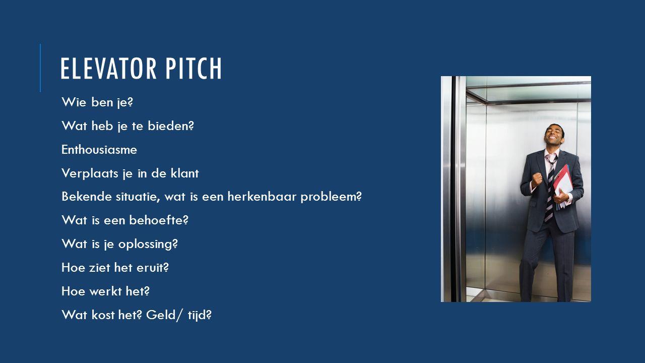 Elevator Pitch Wie ben je Wat heb je te bieden Enthousiasme