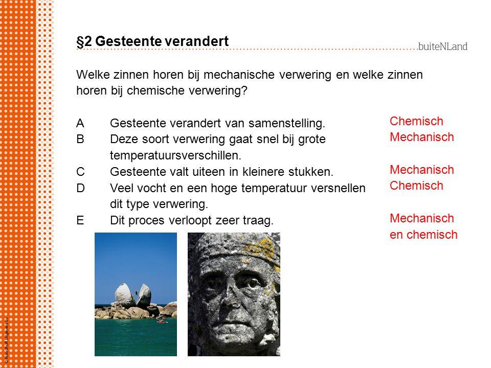 §2 Gesteente verandert Welke zinnen horen bij mechanische verwering en welke zinnen. horen bij chemische verwering