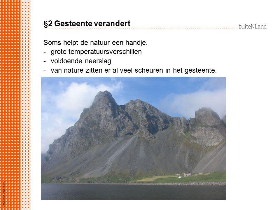 §2 Gesteente verandert Soms helpt de natuur een handje.