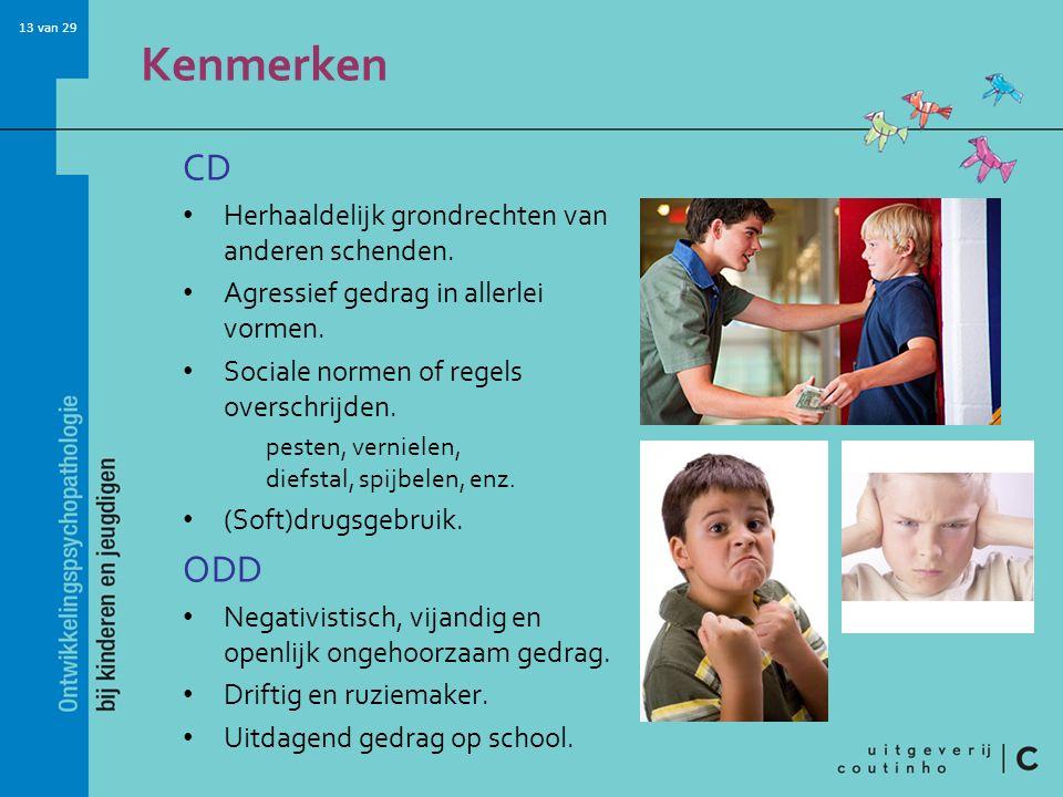 Kenmerken CD ODD Herhaaldelijk grondrechten van anderen schenden.