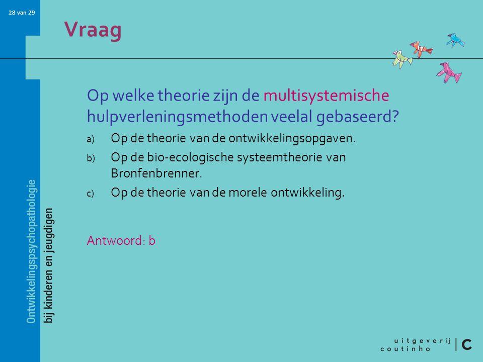 Vraag Op welke theorie zijn de multisystemische hulpverleningsmethoden veelal gebaseerd Op de theorie van de ontwikkelingsopgaven.