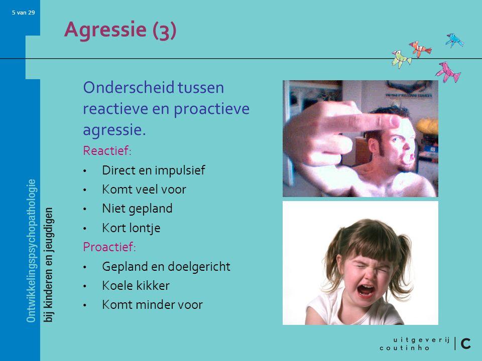 Agressie (3) Onderscheid tussen reactieve en proactieve agressie.