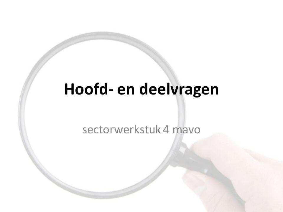 Hoofd- en deelvragen sectorwerkstuk 4 mavo