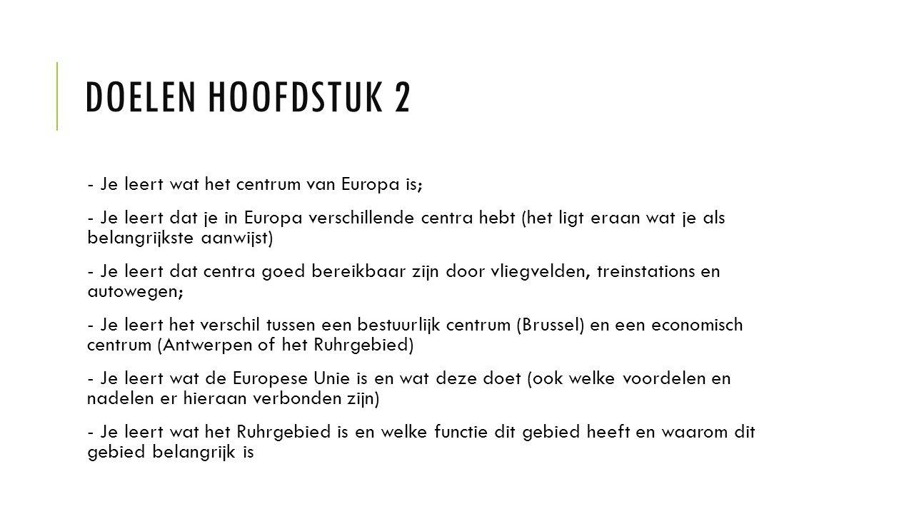 Doelen Hoofdstuk 2 - Je leert wat het centrum van Europa is;
