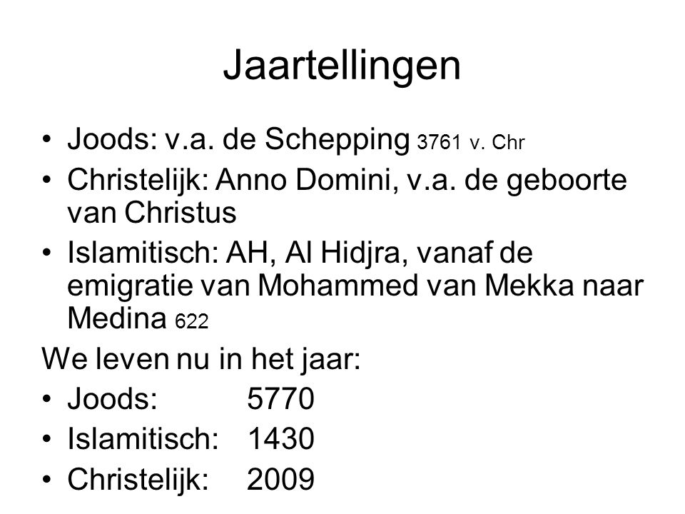 Jaartellingen Joods: v.a. de Schepping 3761 v. Chr