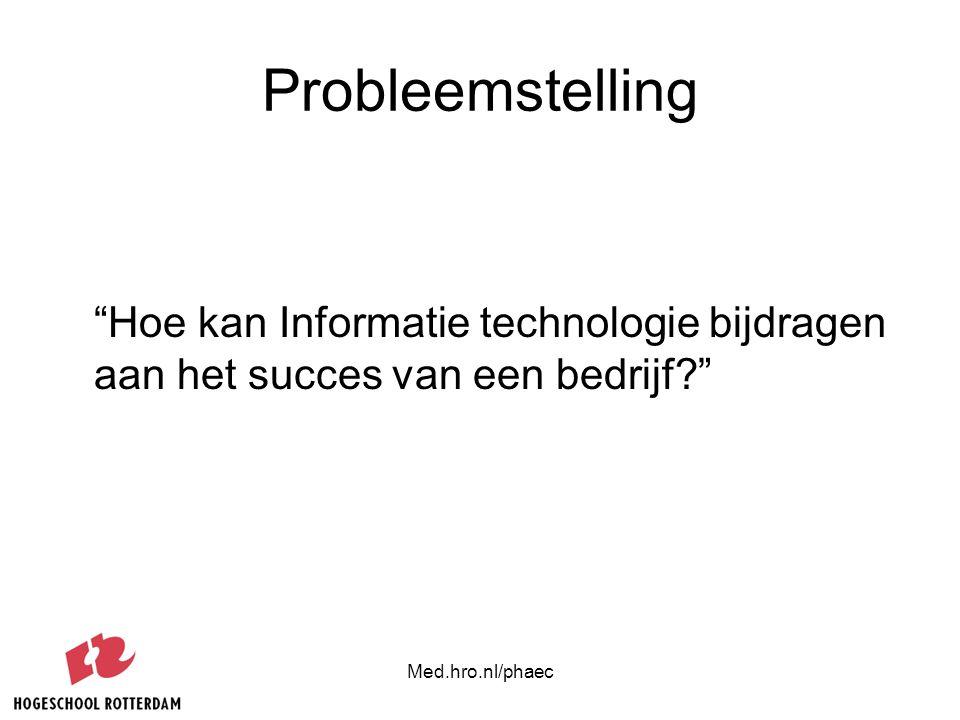 Probleemstelling Hoe kan Informatie technologie bijdragen aan het succes van een bedrijf Med.hro.nl/phaec.