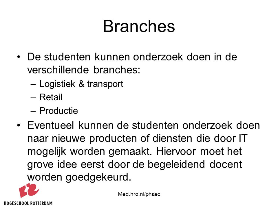 Branches De studenten kunnen onderzoek doen in de verschillende branches: Logistiek & transport. Retail.