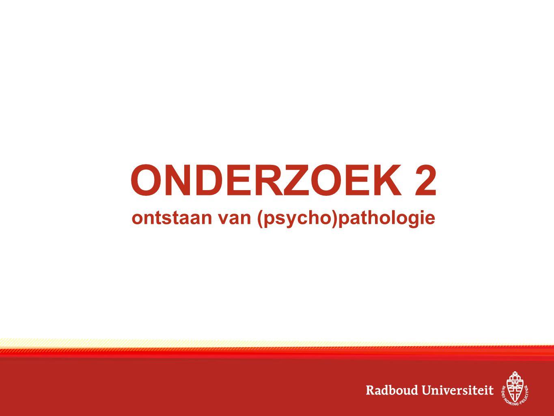 ONDERZOEK 2 ontstaan van (psycho)pathologie