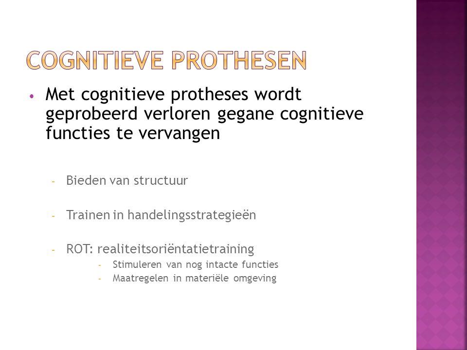 Cognitieve prothesen Met cognitieve protheses wordt geprobeerd verloren gegane cognitieve functies te vervangen.