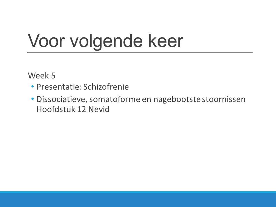 Voor volgende keer Week 5 Presentatie: Schizofrenie