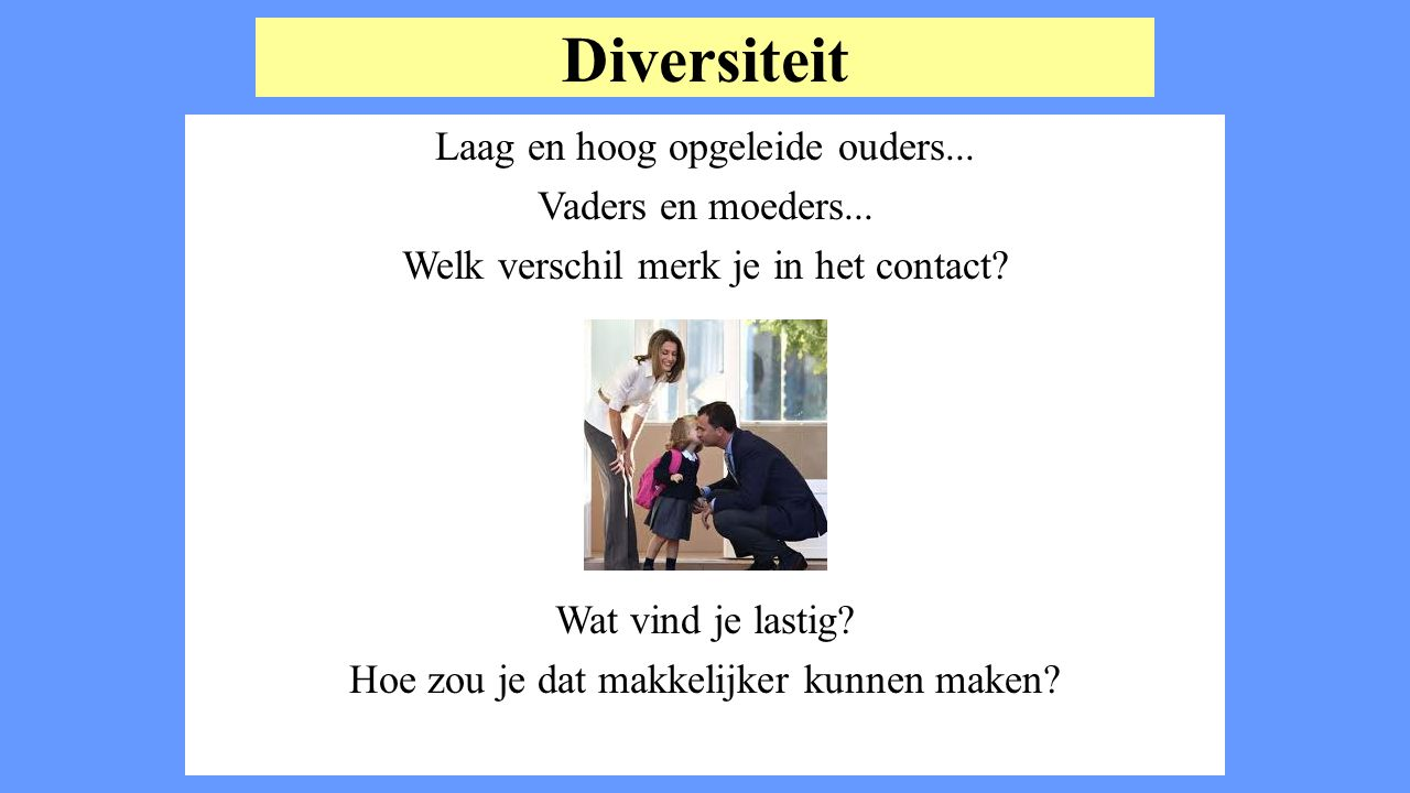Diversiteit Laag en hoog opgeleide ouders... Vaders en moeders...