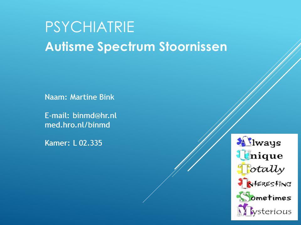 Psychiatrie Autisme Spectrum Stoornissen Naam: Martine Bink