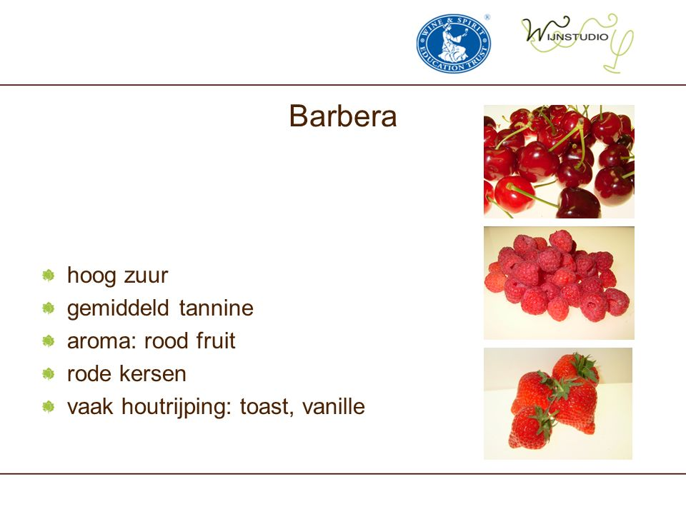 Barbera hoog zuur gemiddeld tannine aroma: rood fruit rode kersen