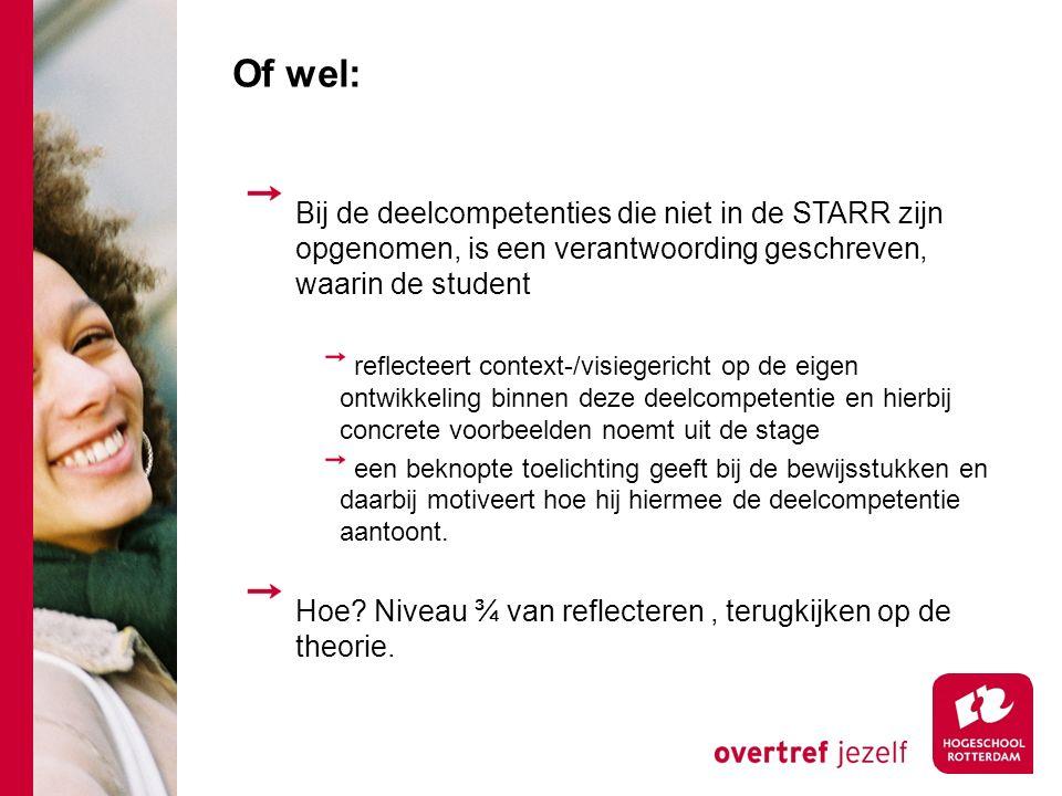 Of wel: Bij de deelcompetenties die niet in de STARR zijn opgenomen, is een verantwoording geschreven, waarin de student.