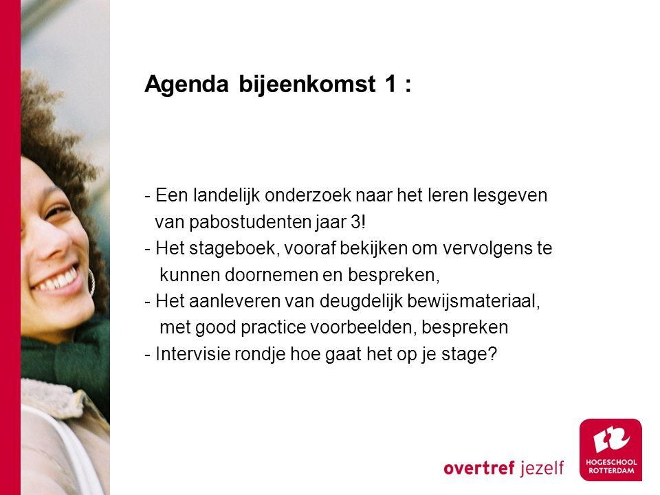 Agenda bijeenkomst 1 : - Een landelijk onderzoek naar het leren lesgeven. van pabostudenten jaar 3!