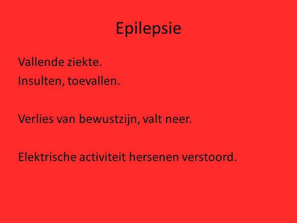 Epilepsie Vallende ziekte. Insulten, toevallen. Verlies van bewustzijn, valt neer.