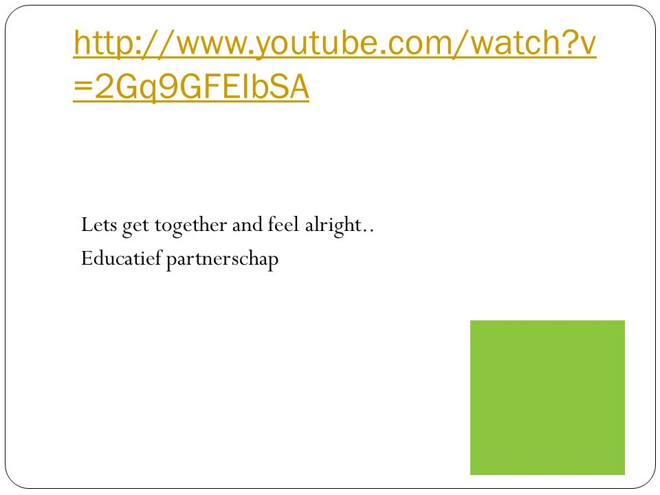 http://www.youtube.com/watch v=2Gq9GFEIbSA Lets get together and feel alright..