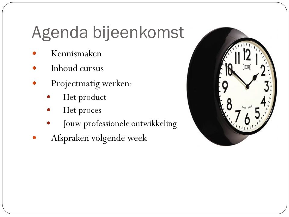 Agenda bijeenkomst Kennismaken Inhoud cursus Projectmatig werken: