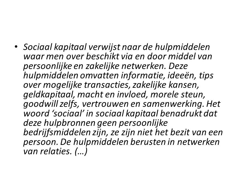 Sociaal kapitaal verwijst naar de hulpmiddelen waar men over beschikt via en door middel van persoonlijke en zakelijke netwerken.