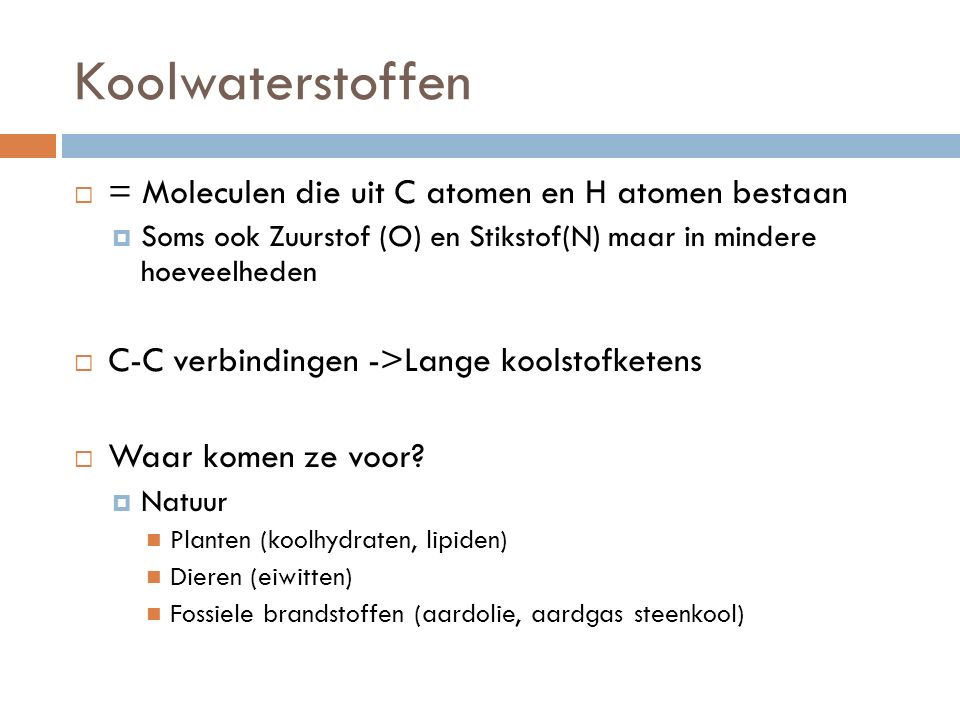 Koolwaterstoffen = Moleculen die uit C atomen en H atomen bestaan