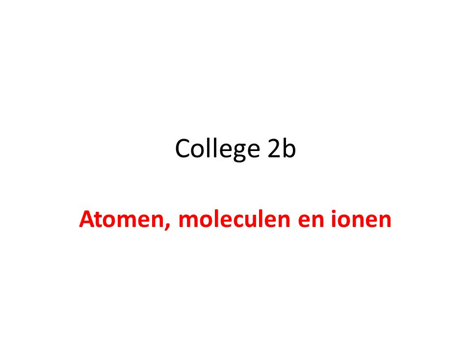 Atomen, moleculen en ionen
