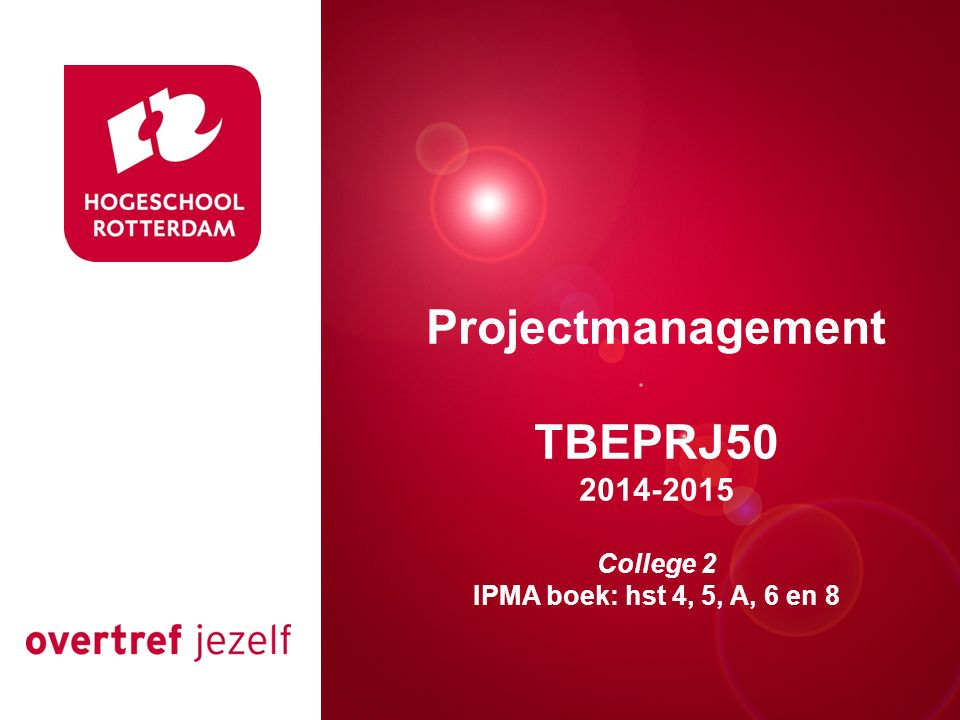 Presentatie titel Projectmanagement TBEPRJ50 2014-2015 College 2