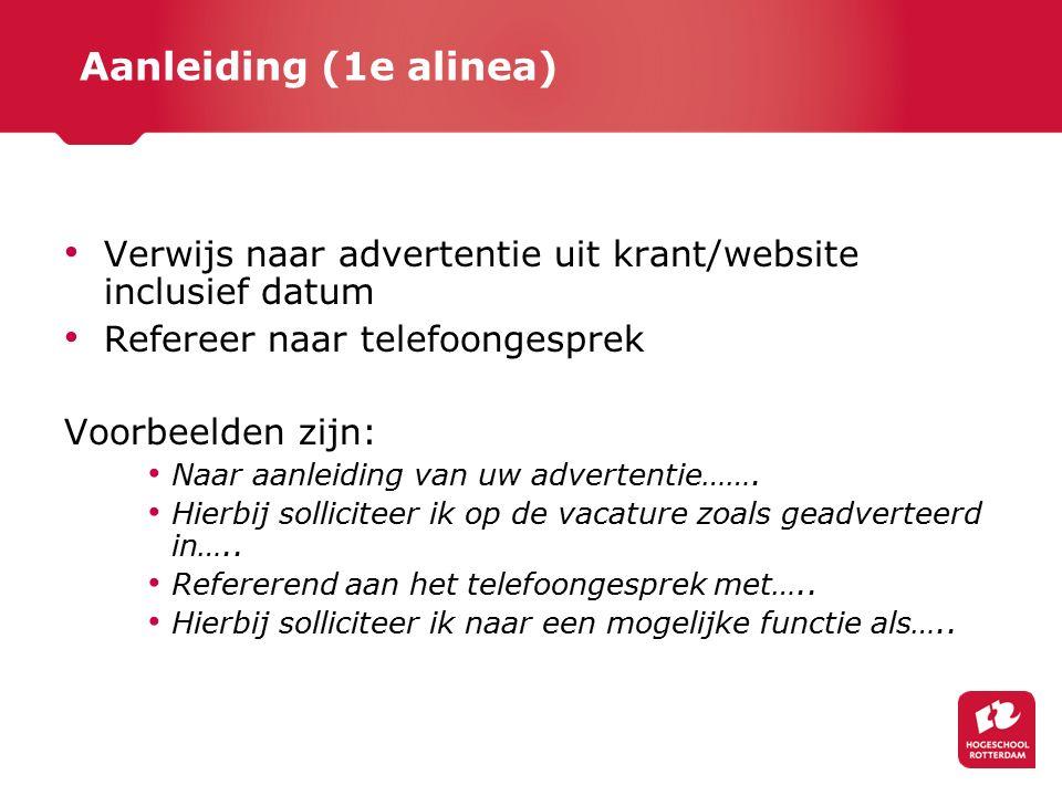 Aanleiding (1e alinea) Verwijs naar advertentie uit krant/website inclusief datum. Refereer naar telefoongesprek.