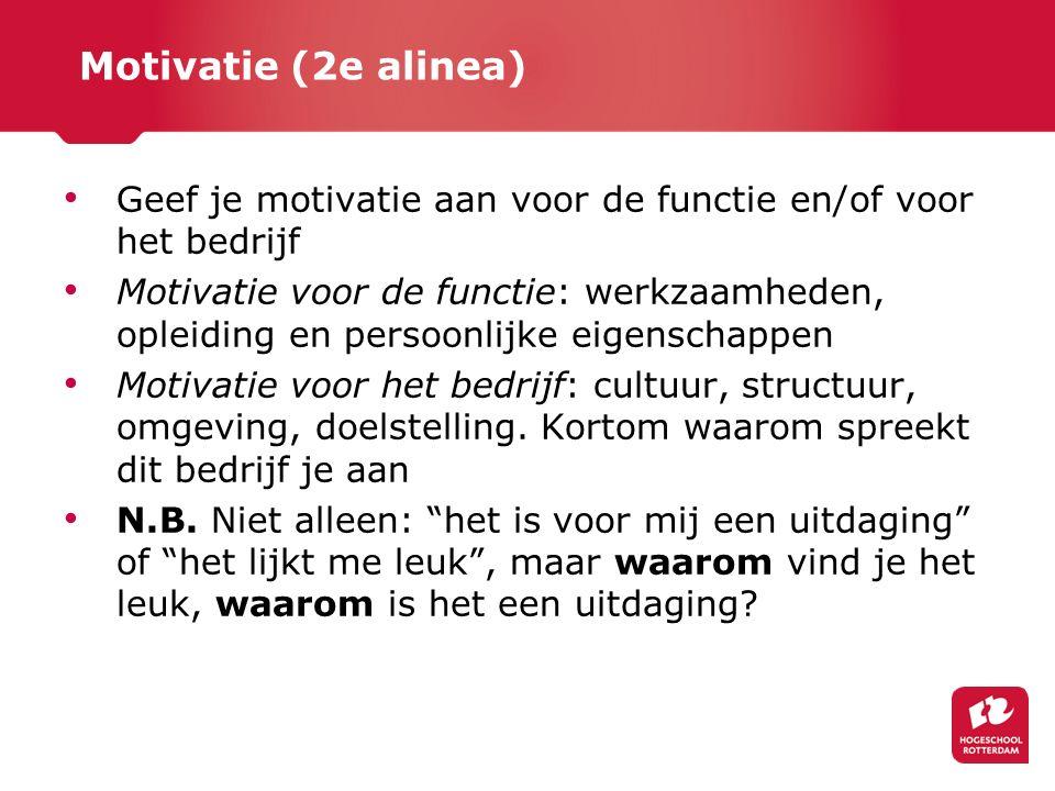 Motivatie (2e alinea) Geef je motivatie aan voor de functie en/of voor het bedrijf.