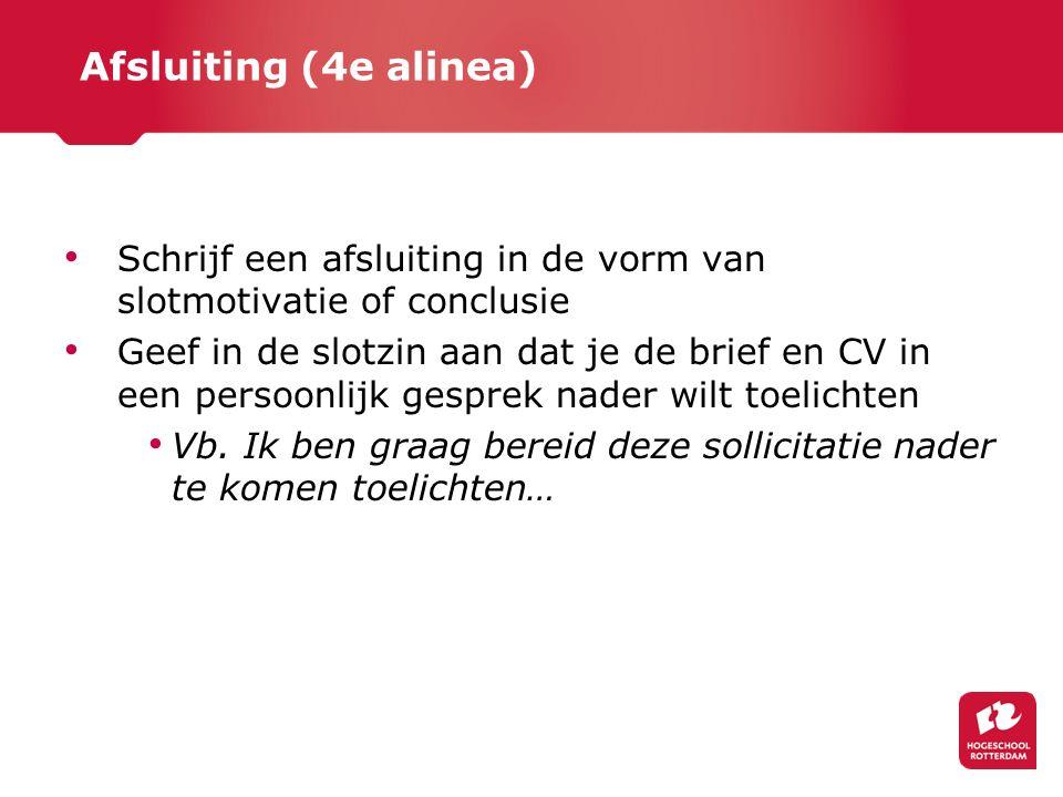 Afsluiting (4e alinea) Schrijf een afsluiting in de vorm van slotmotivatie of conclusie.