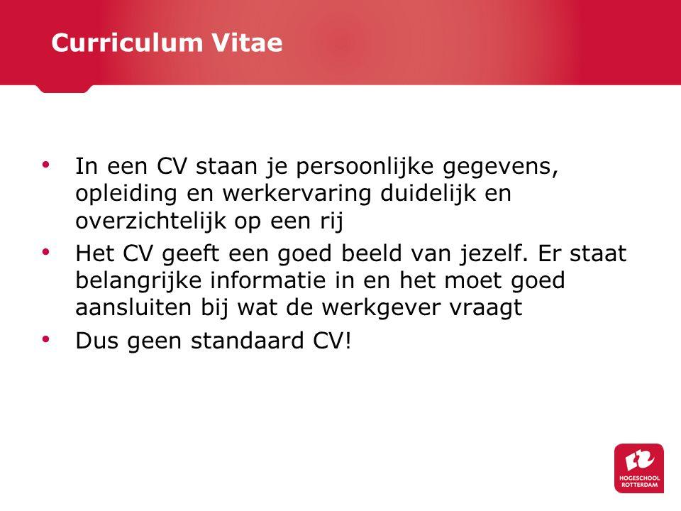 Curriculum Vitae In een CV staan je persoonlijke gegevens, opleiding en werkervaring duidelijk en overzichtelijk op een rij.