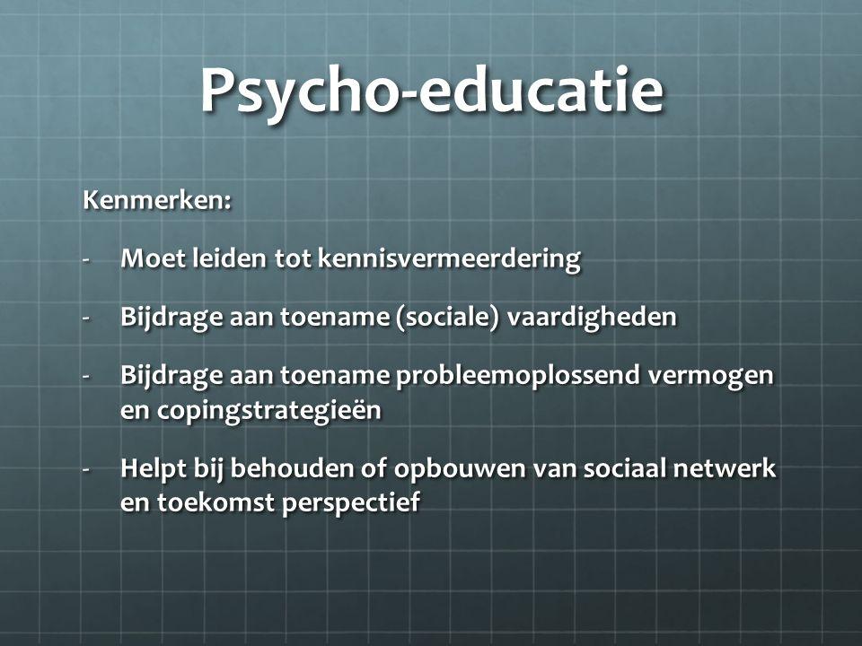 Psycho-educatie Kenmerken: Moet leiden tot kennisvermeerdering