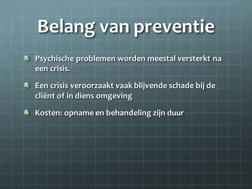 Belang van preventie Psychische problemen worden meestal versterkt na een crisis.