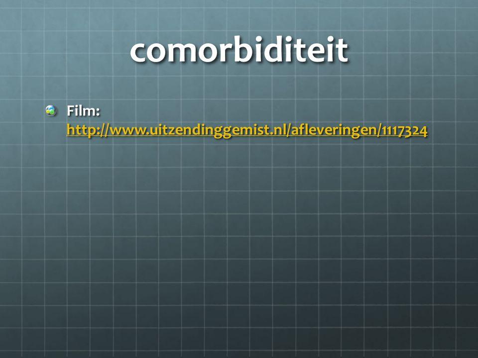 comorbiditeit Film: http://www.uitzendinggemist.nl/afleveringen/1117324