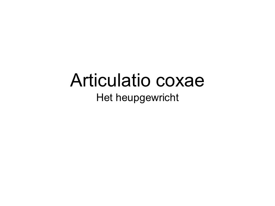 Articulatio coxae Het heupgewricht
