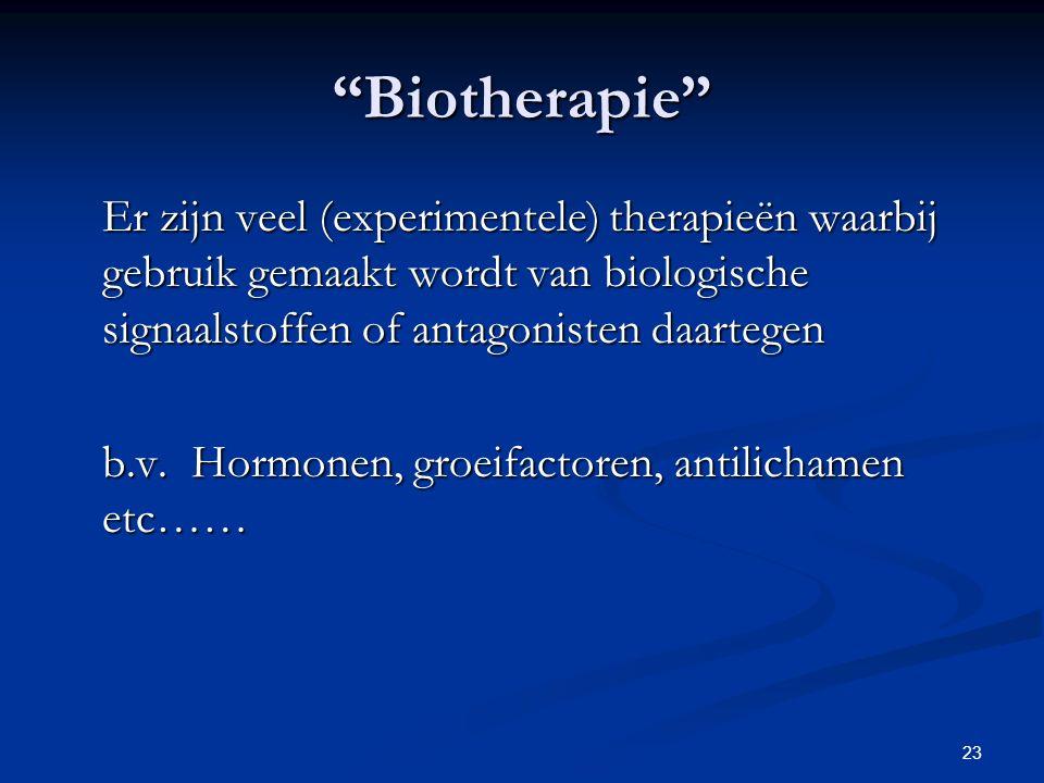 Biotherapie Er zijn veel (experimentele) therapieën waarbij gebruik gemaakt wordt van biologische signaalstoffen of antagonisten daartegen.