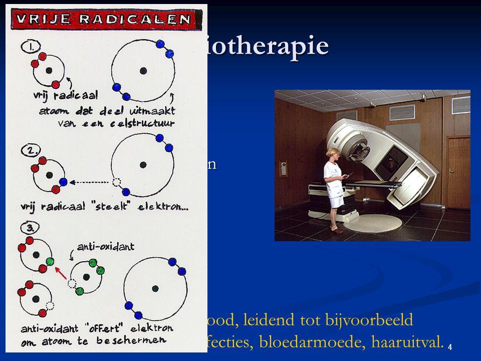 Radiotherapie Bestraling (X-ray) leidt tot vorming van zuurstofradikalen. Zuurstofradikalen leiden tot DNA-schade.