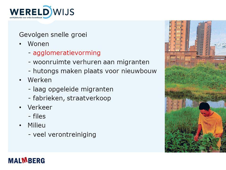 Gevolgen snelle groei Wonen. - agglomeratievorming. - woonruimte verhuren aan migranten. - hutongs maken plaats voor nieuwbouw.